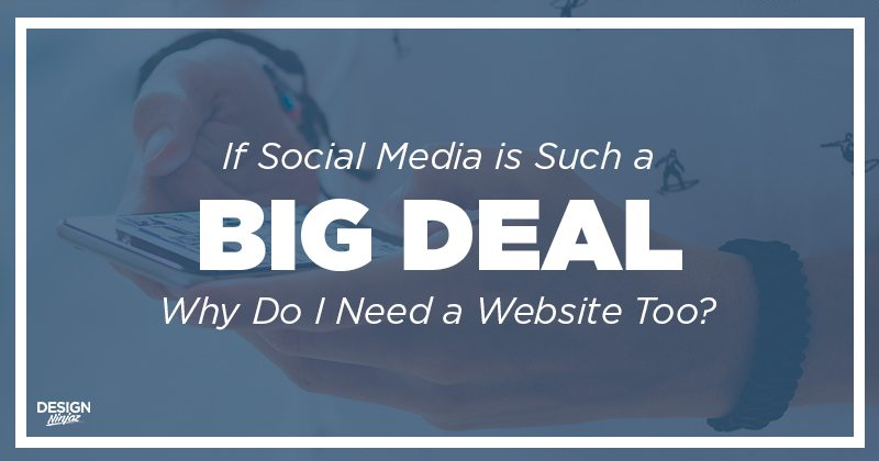 If-Social-Media-is-Such-a-Big-Deal-Why-Do-I-Need-a-Website-Too-DesignNinjaz