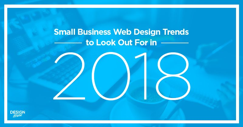 Small-Business-Web-Design-Trends-to-Look-Out-For-in-2018-Design-Ninjaz
